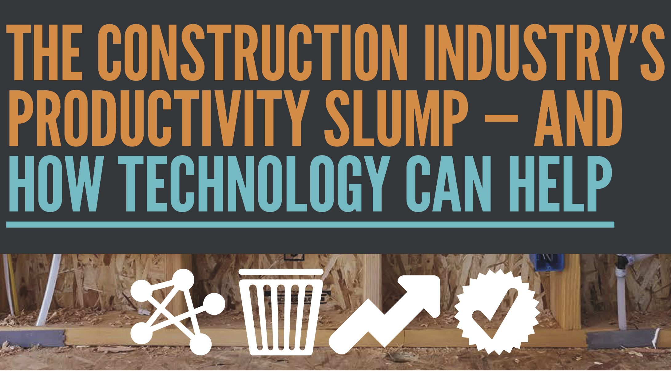 The Construction Industry's Productivity Slump - And How Technology Can Help