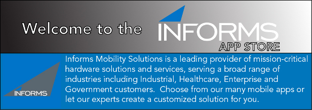 Informs Mobility Solutions is a leading provider of mission-critical hardware solutions and services, serving a broad range of industries including Industrial, Healthcare, Enterprise and Government customers. Choose from our many mobile apps or let our experts create a customized solution for you.