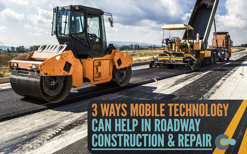 3 Ways Mobile Technology Can Help in Roadway Construction & Repair